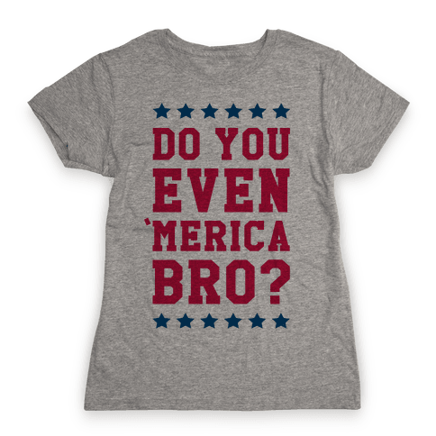 Do You Even 'Merica Bro? Womens T-Shirt