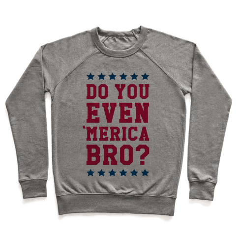 Do You Even 'Merica Bro? Pullover