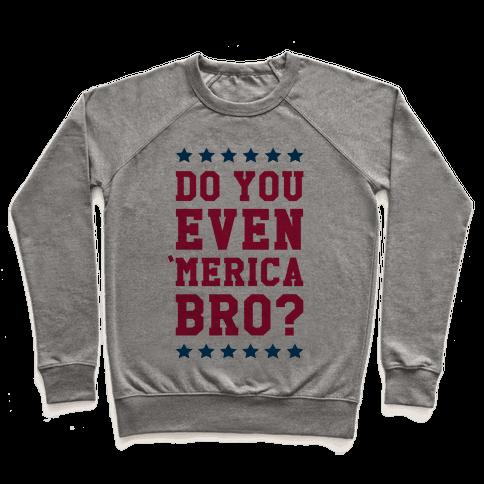 Do You Even 'Merica Bro? Pullover