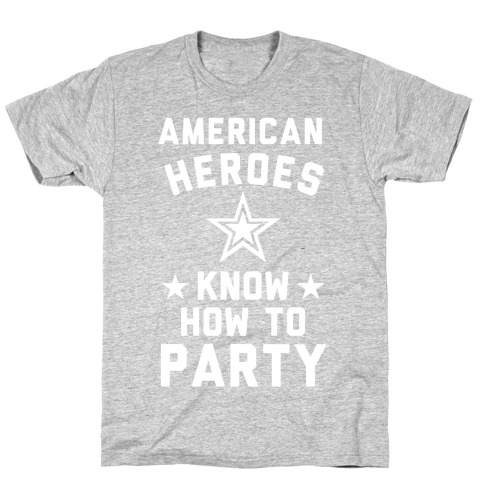 American Heroes Know How To Party (Army) T-Shirt