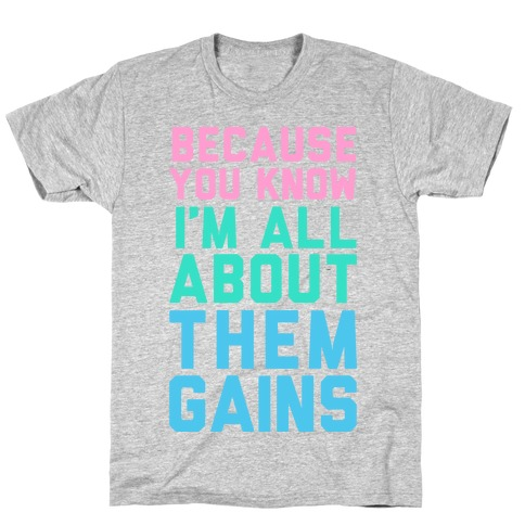 I'm All About Them Gains T-Shirt