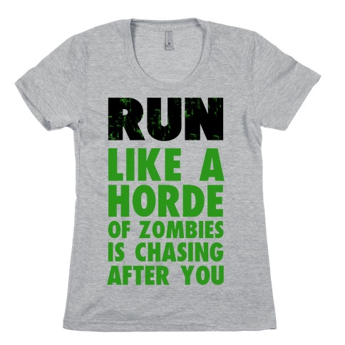 Run Like a Horde of Zombies are Chasing You Womens T-Shirt