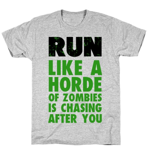 Run Like a Horde of Zombies are Chasing You T-Shirt