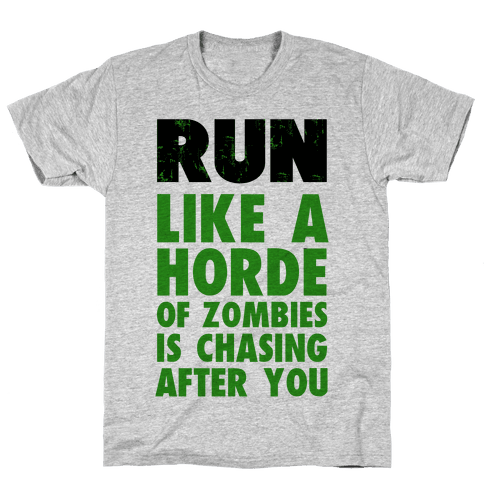 Run Like a Horde of Zombies are Chasing You Mens T-Shirt