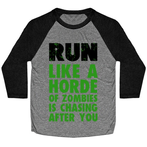 Run Like a Horde of Zombies are Chasing You Baseball Tee