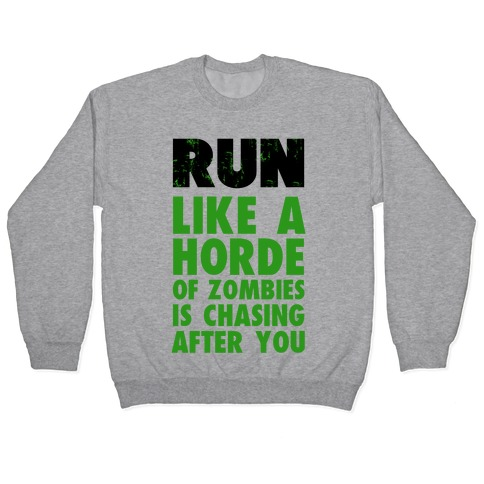 Run Like a Horde of Zombies are Chasing You Pullover