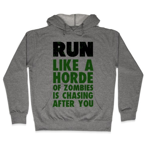 Run Like a Horde of Zombies are Chasing You Hooded Sweatshirt