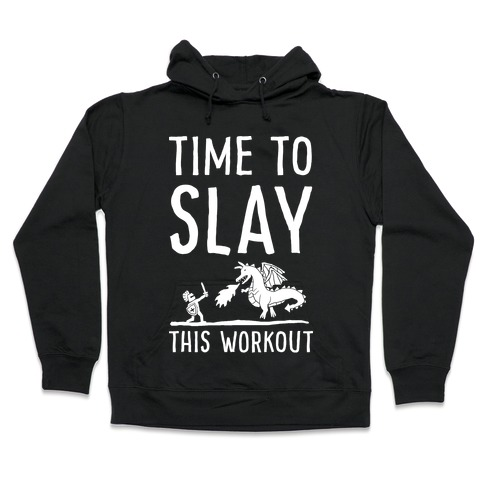 Time To Slay This Workout Hooded Sweatshirt
