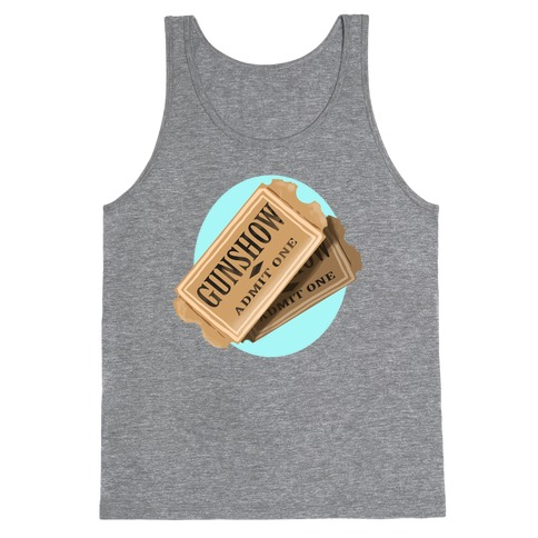 One Ticket to the gun show, please (Tank) Tank Top