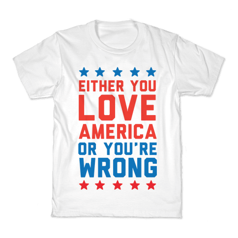 Either You Love America Or You're Wrong Kids T-Shirt
