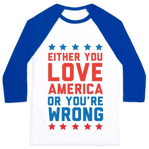 Either You Love America Or You're Wrong Baseball Tee