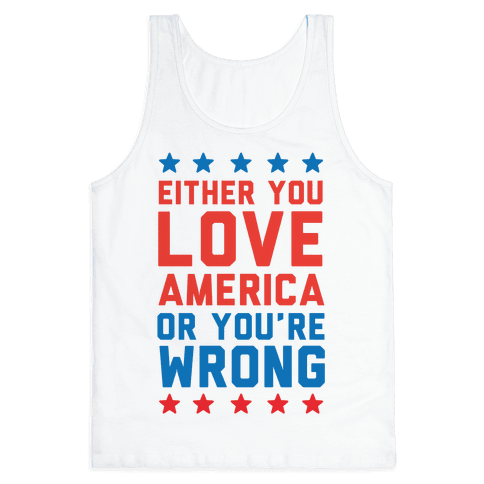 Either You Love America Or You're Wrong Tank Top