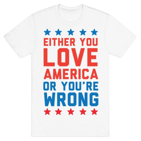 Either You Love America Or You're Wrong T-Shirt