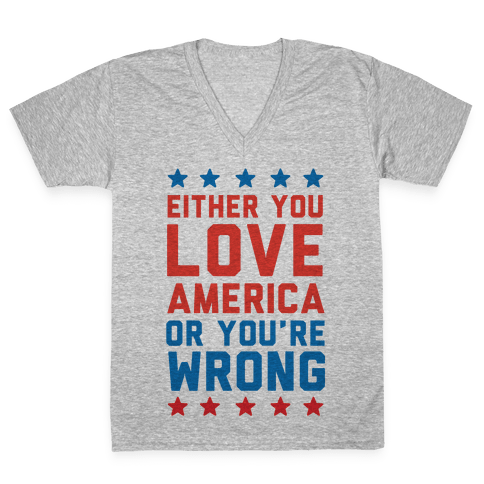 Either You Love America Or You're Wrong V-Neck Tee Shirt