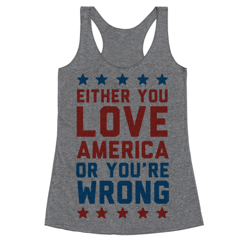 Either You Love America Or You're Wrong Racerback Tank Top