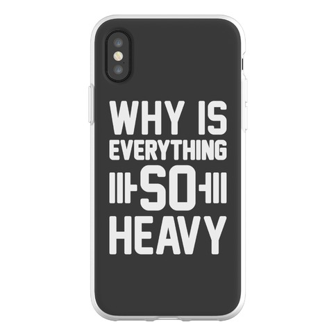Why Is Everything So Heavy Phone Flexi-Case