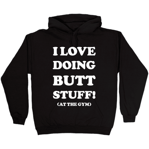 I Love Doing Butt Stuff At The Gym Hooded Sweatshirt
