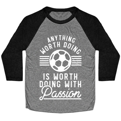 Anything Worth Doing is Worth Doing With Passion Soccer Baseball Tee