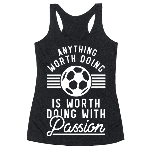 Anything Worth Doing is Worth Doing With Passion Soccer Racerback Tank Top