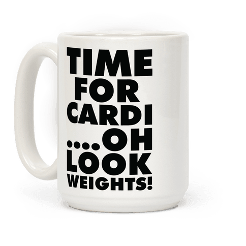 Time for Cardi....Oh look, Weights! Coffee Mug