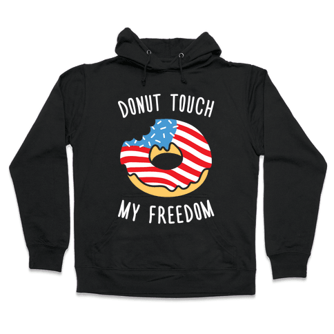Donut Touch My Freedom Hooded Sweatshirt