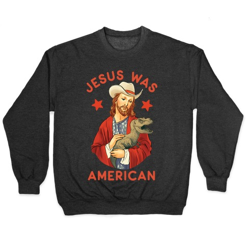 Jesus Was American Pullover