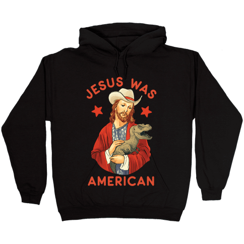 Jesus Was American Hooded Sweatshirt