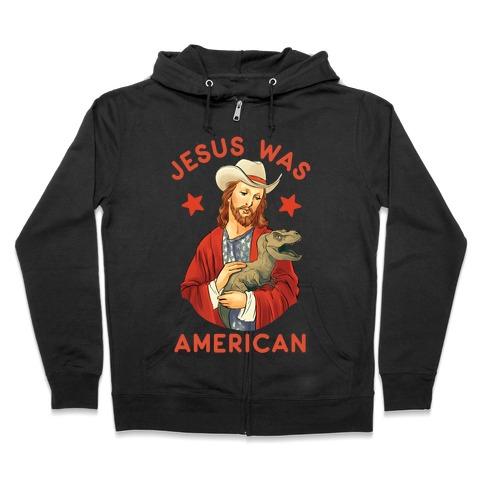 Jesus Was American Zip Hoodie