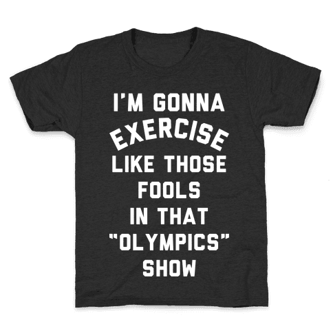 I'm Going To Exercise Like Those Fools Kids T-Shirt