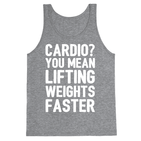Cardio You Mean Lifting Weights Faster White Font Tank Top