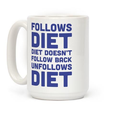 Follows Diet Diet Doesn't Follow Back Unfollows Diet Coffee Mug