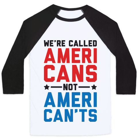 We're Called AmeriCANS not AmeriCAN'TS Baseball Tee