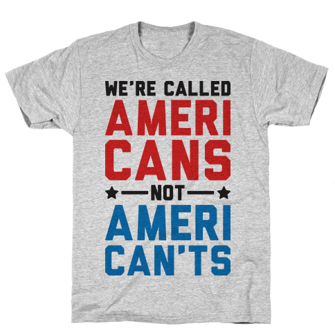 We're Called AmeriCANS not AmeriCAN'TS Mens T-Shirt