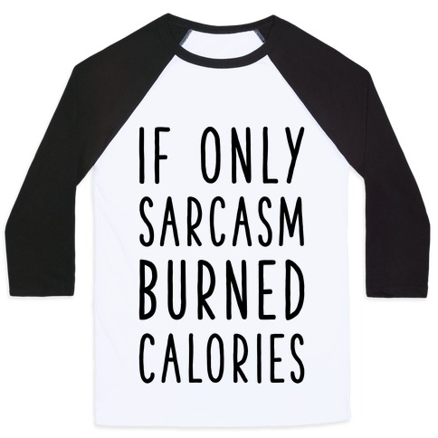 If Only Sarcasm Burned Calories Baseball Tee
