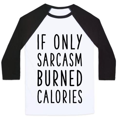 7e210de73 If Only Sarcasm Burned Calories Baseball Tee | Activate Apparel