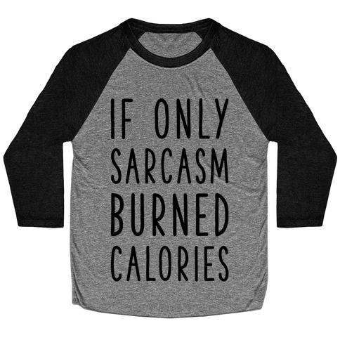 If Only Sarcasm Burned Calories Baseball Tee