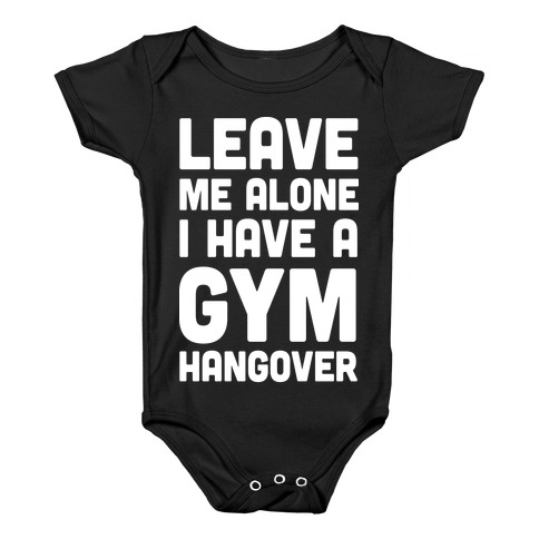 Leave Me Alone I Have A Gym Hangover Baby Onesy