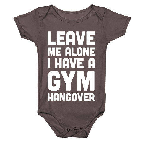 Leave Me Alone I Have A Gym Hangover Baby One-Piece