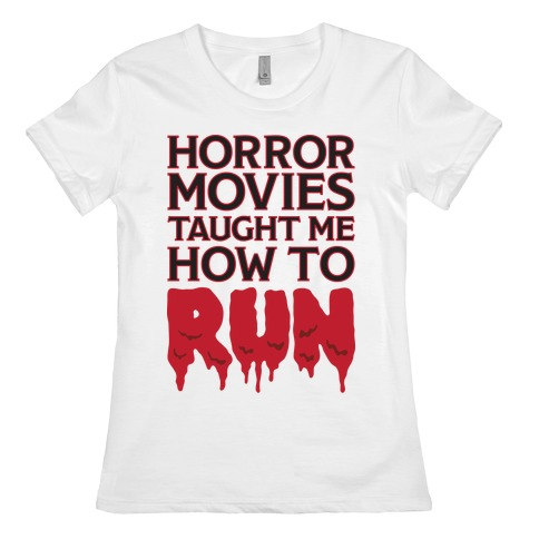 Horror Movies Taught Me How To RUN Womens T-Shirt