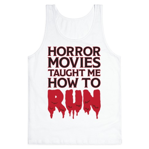 Horror Movies Taught Me How To RUN Tank Top