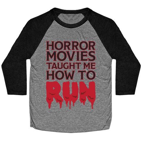 Horror Movies Taught Me How To RUN Baseball Tee