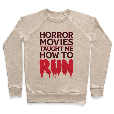 Horror Movies Taught Me How To RUN Pullover
