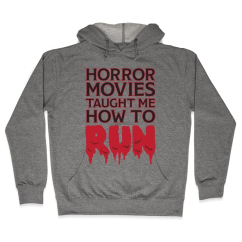 Horror Movies Taught Me How To RUN Hooded Sweatshirt