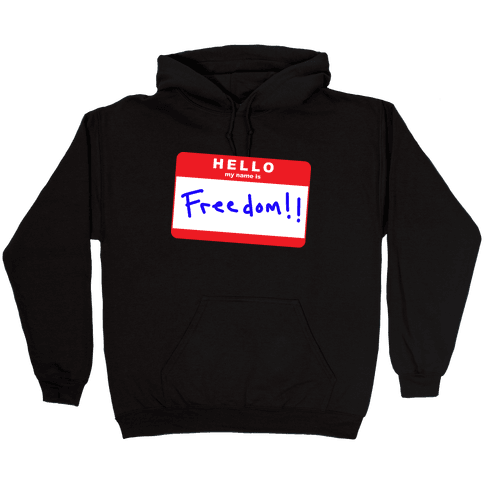 Hello my Name is Freedom Hooded Sweatshirt