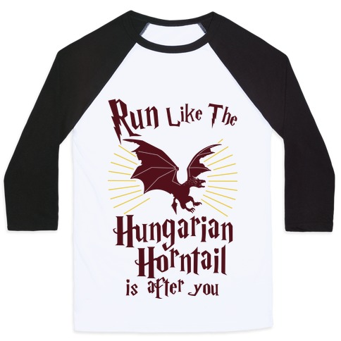 Run Like The Hungarian Horntail Is After You Baseball Tee