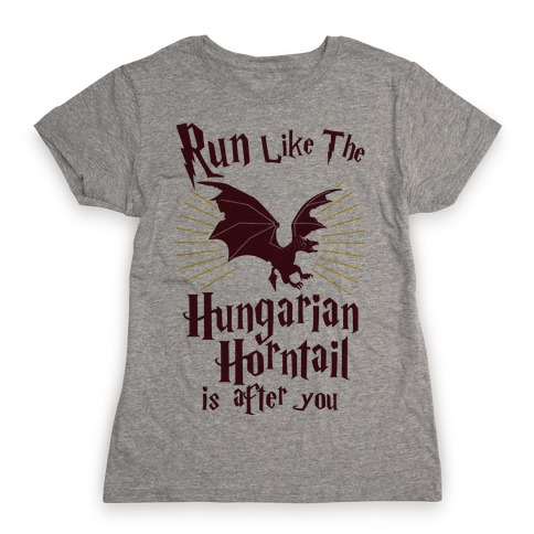 Run Like The Hungarian Horntail Is After You Womens T-Shirt