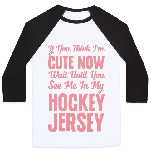 If You Think I'm Cute Now Wait Until You See Me In My Hockey Jersey Baseball Tee