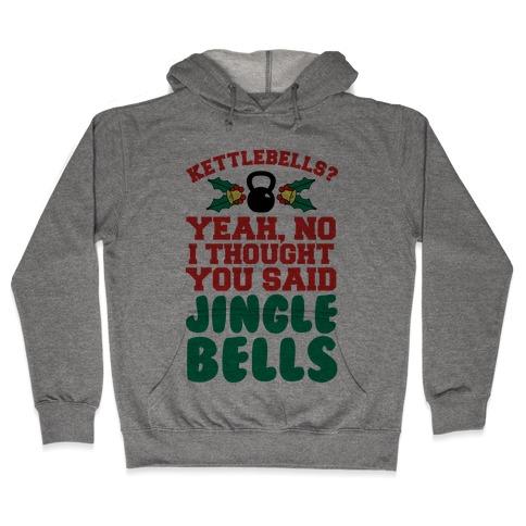 Kettlebells? I Thought You Said Jinglebells Hooded Sweatshirt