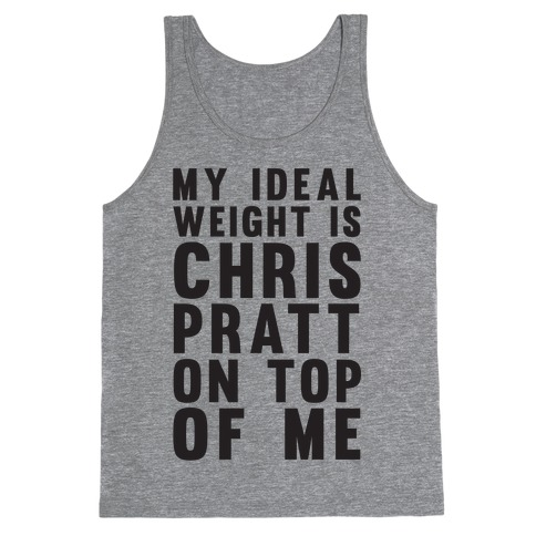 My Ideal Weight Is Chris Pratt On Top Of Me Tank Top