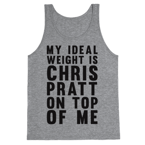 My Ideal Weight Is Chris Pratt On Top Of Me Tank Top